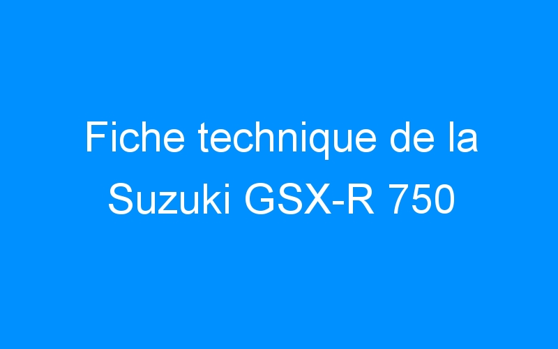 Fiche technique de la Suzuki GSX-R 750