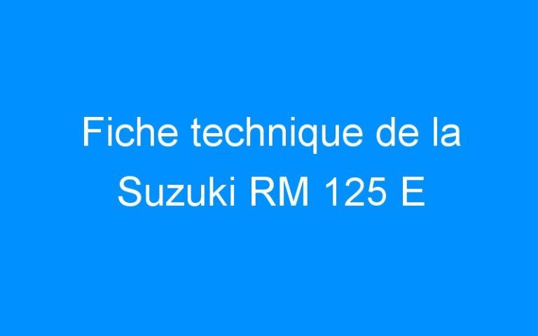Fiche technique de la Suzuki RM 125 E