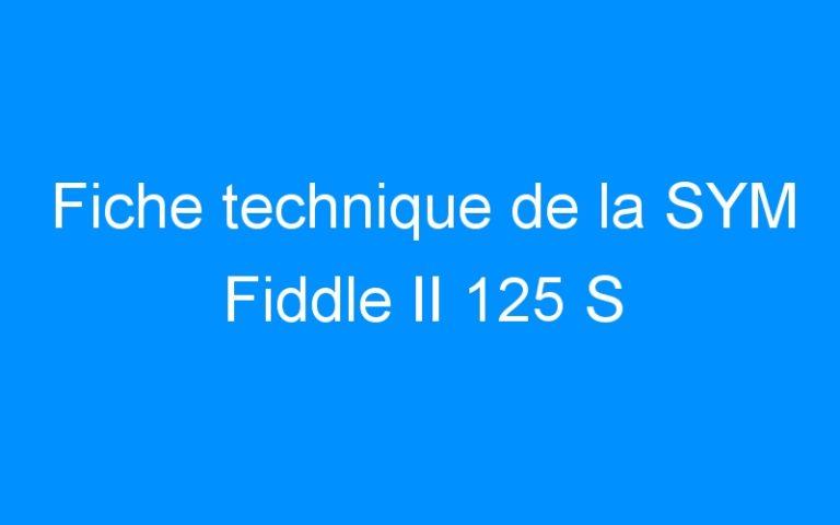 Fiche technique de la SYM Fiddle II 125 S