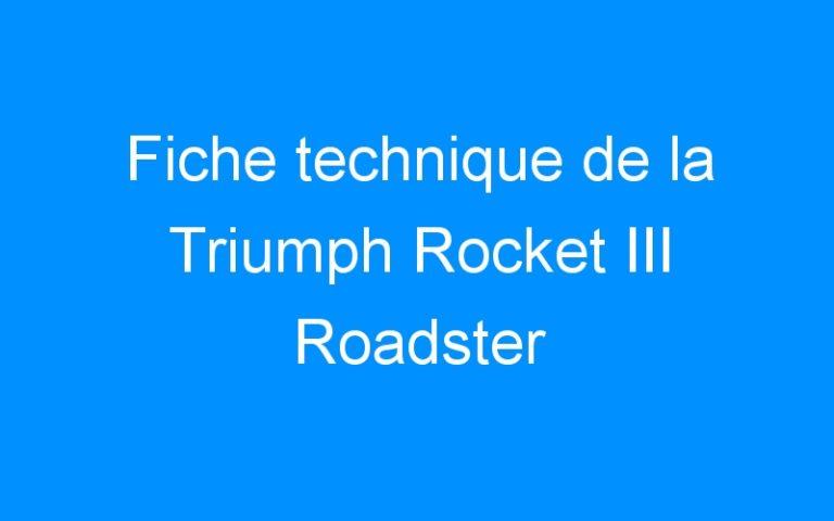 Fiche technique de la Triumph Rocket III Roadster