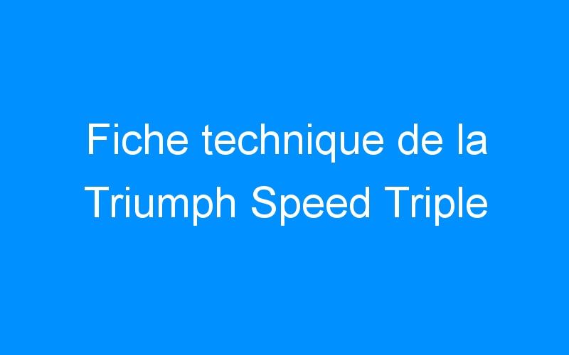 Fiche technique de la Triumph Speed Triple