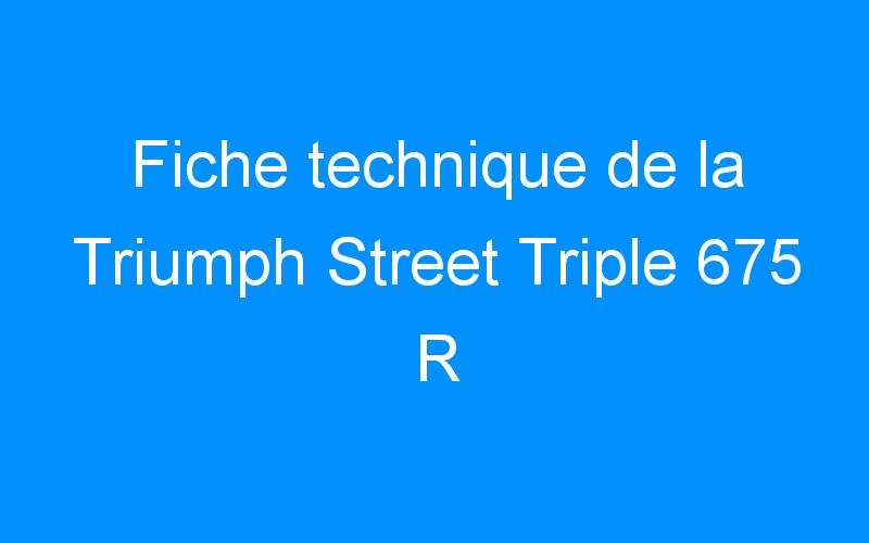 Fiche technique de la Triumph Street Triple 675 R