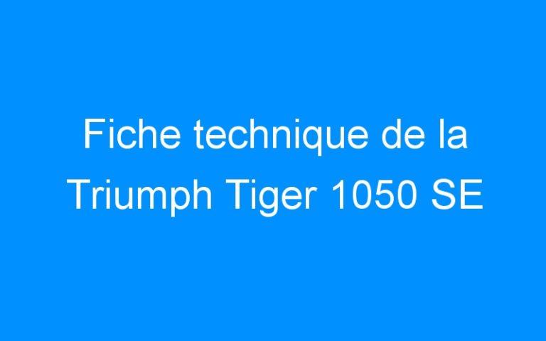 Fiche technique de la Triumph Tiger 1050 SE