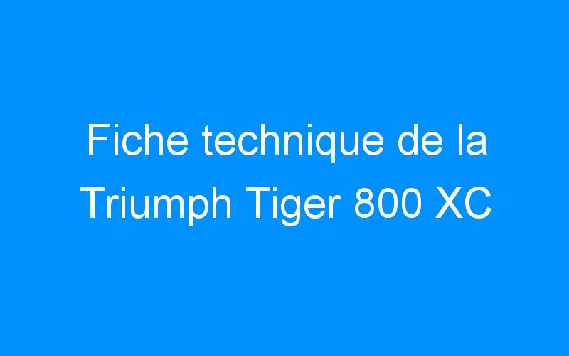 Fiche technique de la Triumph Tiger 800 XC