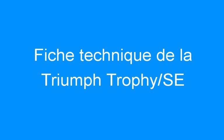Fiche technique de la Triumph Trophy/SE