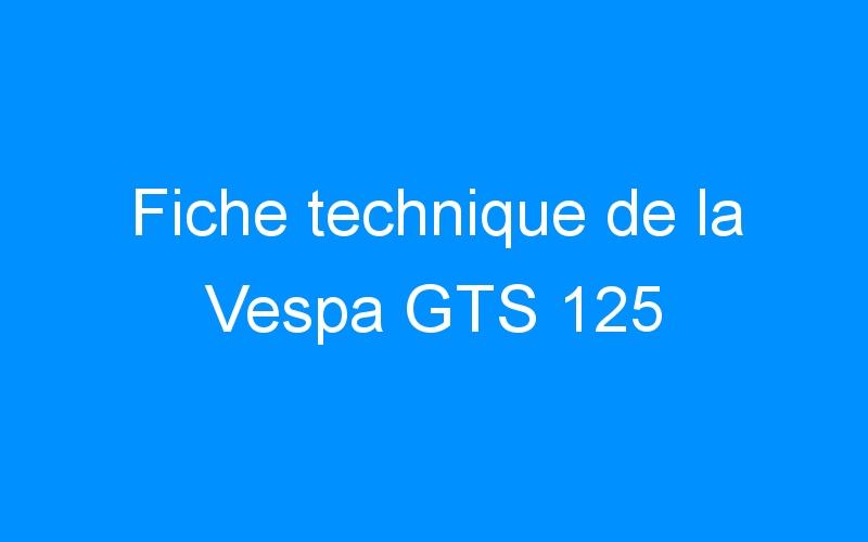 Fiche technique de la Vespa GTS 125