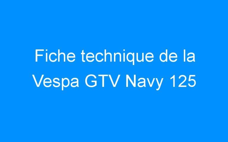 Fiche technique de la Vespa GTV Navy 125