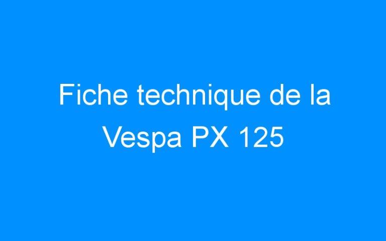 Fiche technique de la Vespa PX 125