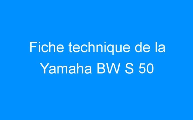 Fiche technique de la Yamaha BW S 50