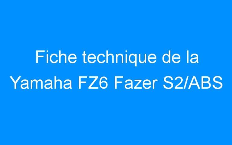 Fiche technique de la Yamaha FZ6 Fazer S2/ABS