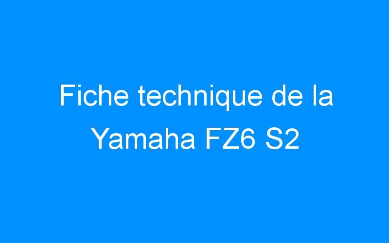 Fiche technique de la Yamaha FZ6 S2