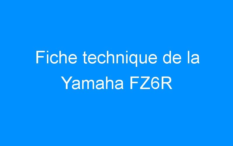 Fiche technique de la Yamaha FZ6R