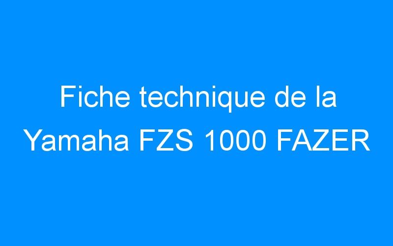 Fiche technique de la Yamaha FZS 1000 FAZER