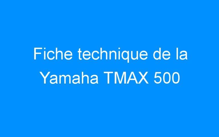 Fiche technique de la Yamaha TMAX 500