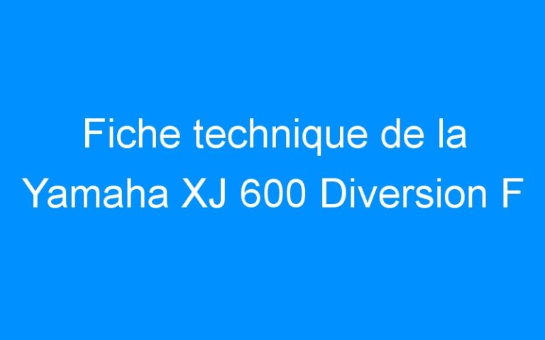 Fiche technique de la Yamaha XJ 600 Diversion F