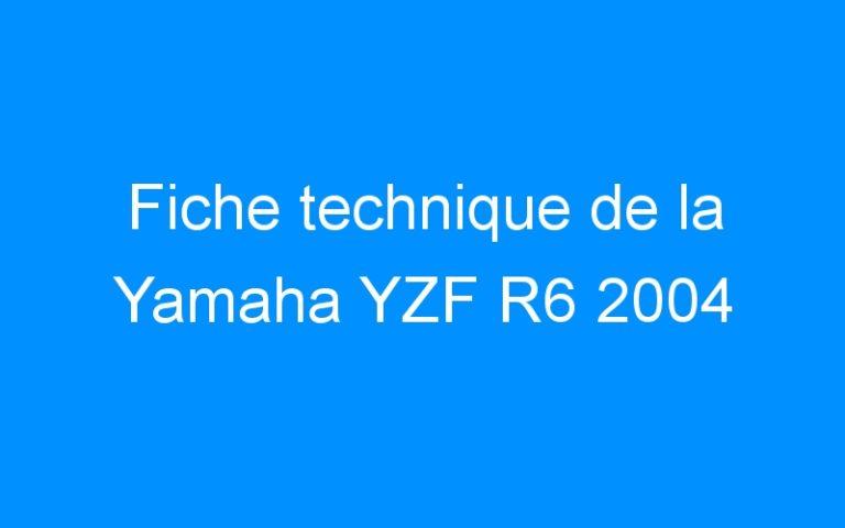 Fiche technique de la Yamaha YZF R6 2004