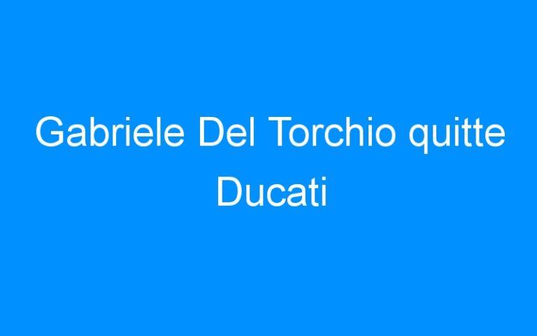 Gabriele Del Torchio quitte Ducati