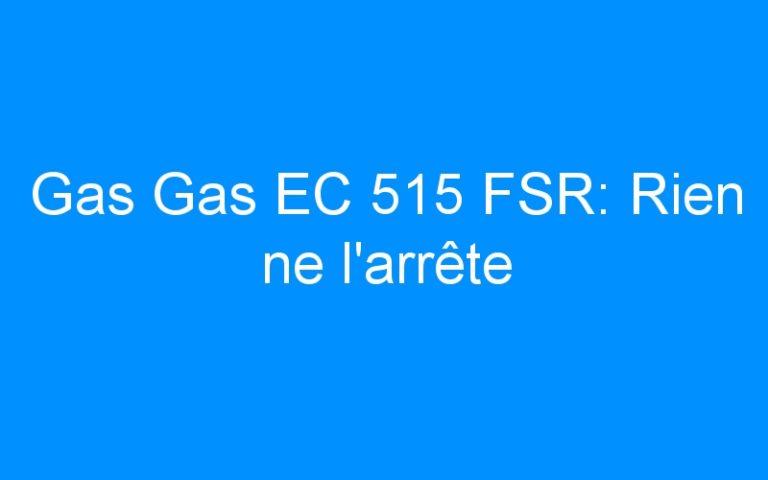 Gas Gas EC 515 FSR: Rien ne l'arrête