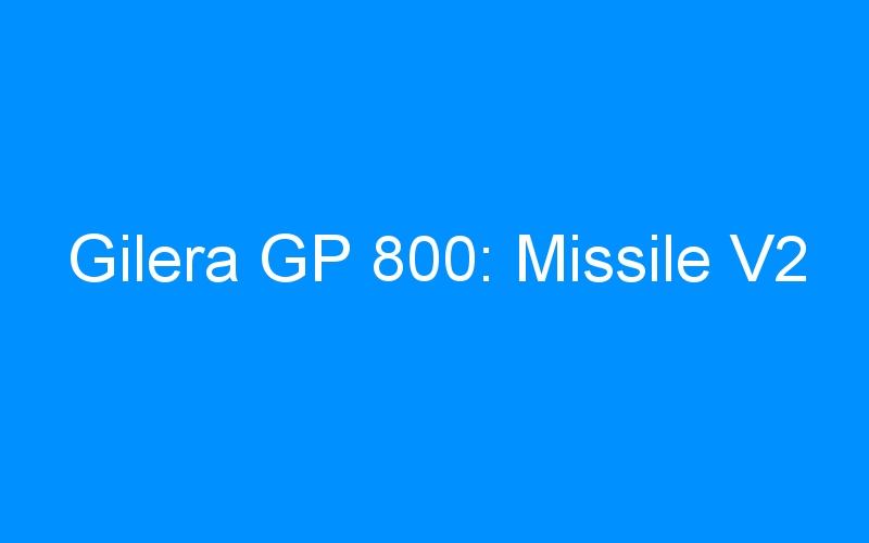 Gilera GP 800: Missile V2