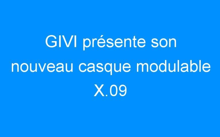 GIVI présente son nouveau casque modulable X.09