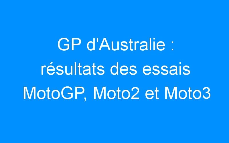 GP d'Australie : résultats des essais MotoGP, Moto2 et Moto3