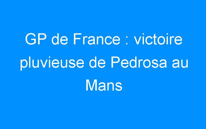 GP de France : victoire pluvieuse de Pedrosa au Mans