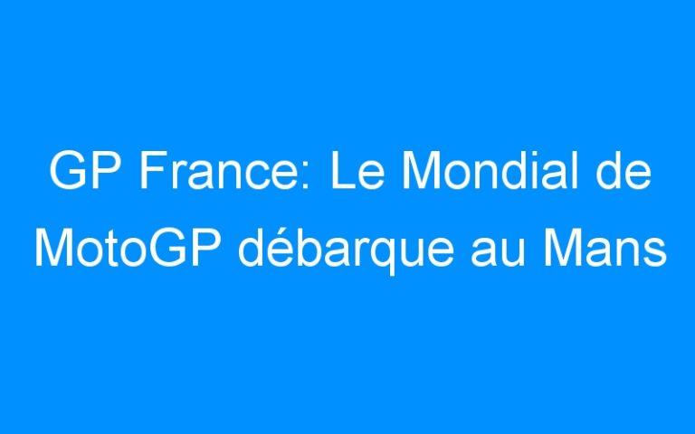 GP France: Le Mondial de MotoGP débarque au Mans