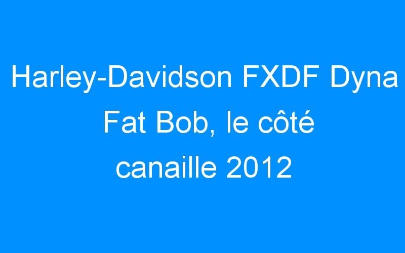 Harley-Davidson FXDF Dyna Fat Bob, le côté canaille 2012