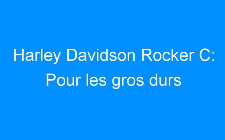 Harley Davidson Rocker C: Pour les gros durs