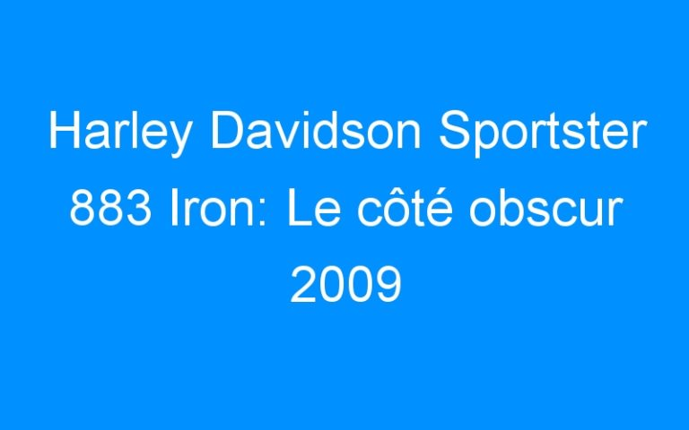 Harley Davidson Sportster 883 Iron: Le côté obscur 2009