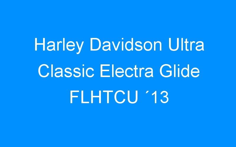 Harley Davidson Ultra Classic Electra Glide FLHTCU ´13