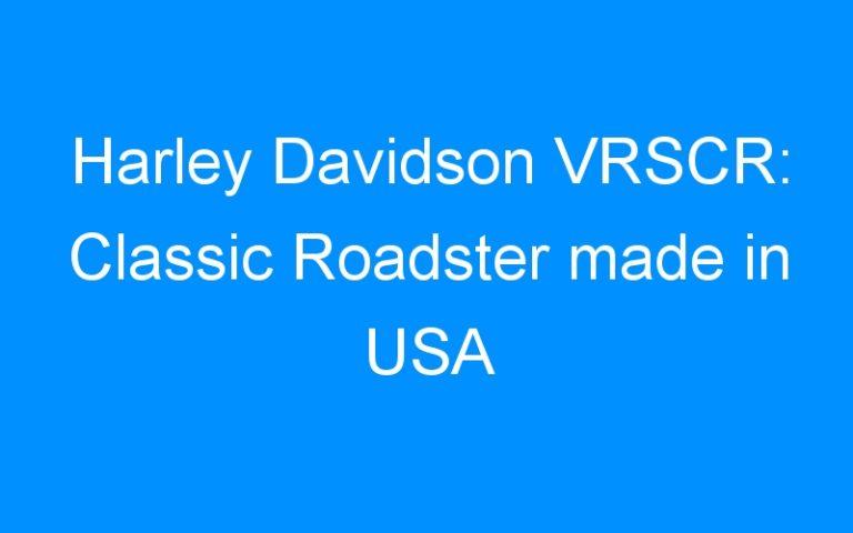 Harley Davidson VRSCR: Classic Roadster made in USA