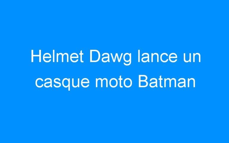 Helmet Dawg lance un casque moto Batman