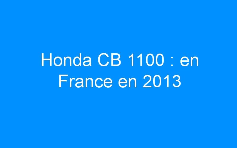Honda CB 1100 : en France en 2013