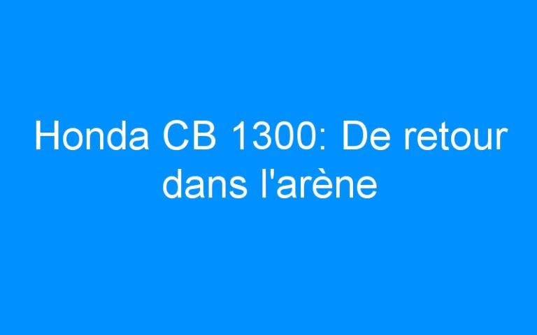 Honda CB 1300: De retour dans l'arène