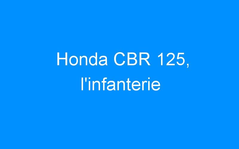Honda CBR 125, l'infanterie