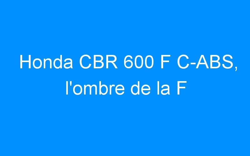 Honda CBR 600 F C-ABS, l'ombre de la F