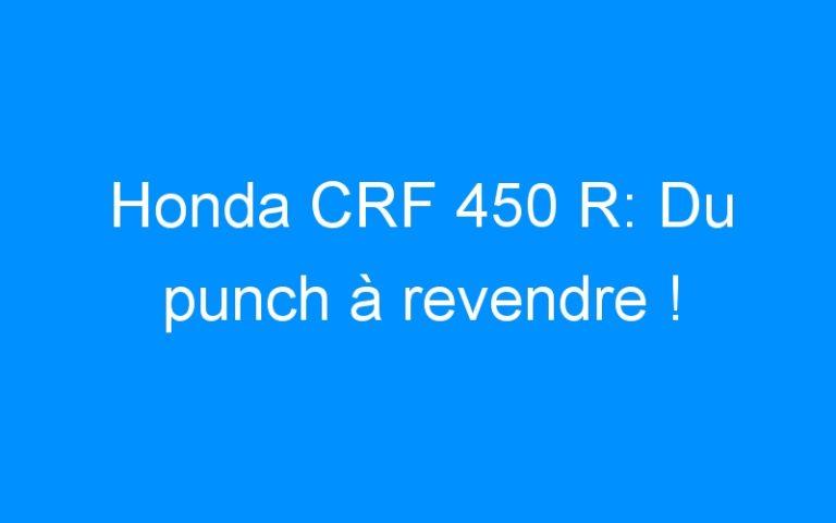 Honda CRF 450 R: Du punch à revendre !
