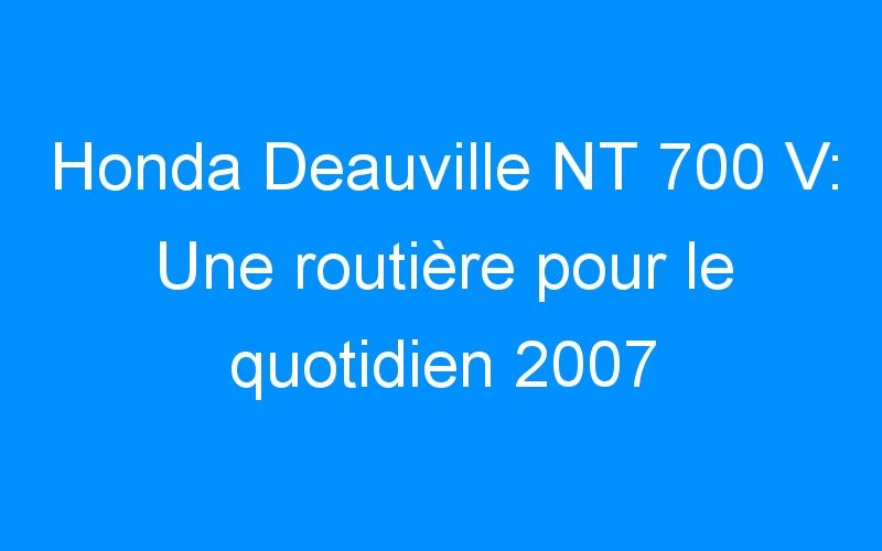 Honda Deauville NT 700 V: Une routière pour le quotidien 2007