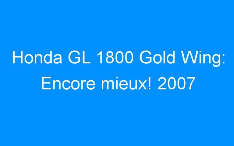 Honda GL 1800 Gold Wing: Encore mieux! 2007