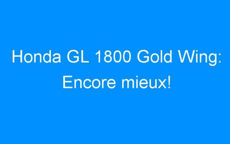 Honda GL 1800 Gold Wing: Encore mieux!