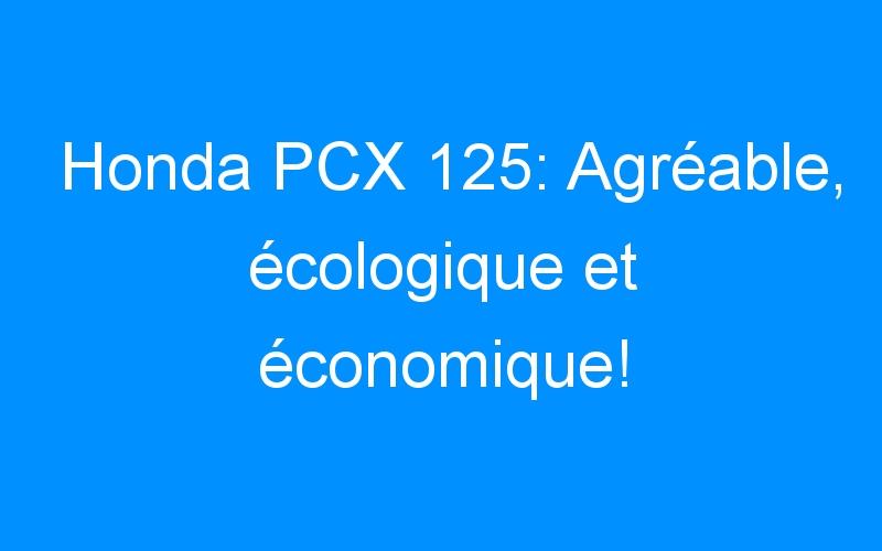 Honda PCX 125: Agréable, écologique et économique!
