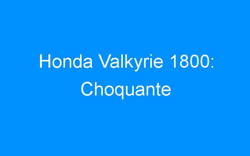 Honda Valkyrie 1800: Choquante