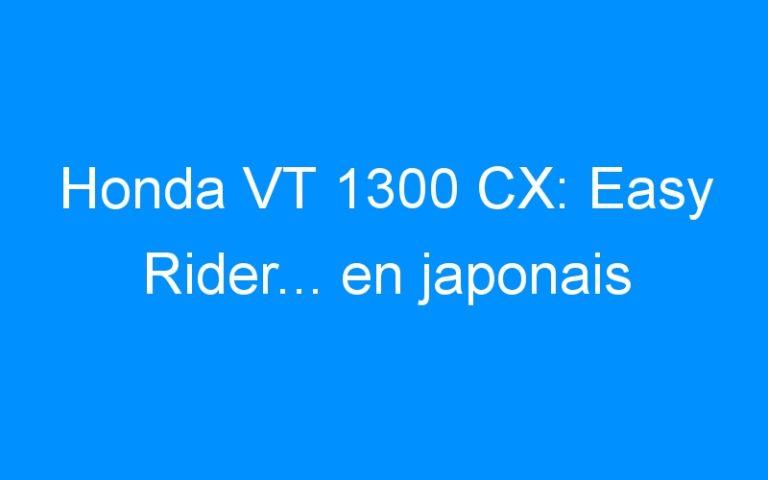Honda VT 1300 CX: Easy Rider… en japonais