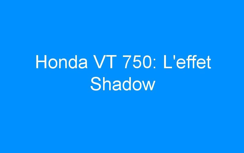 Honda VT 750: L'effet Shadow