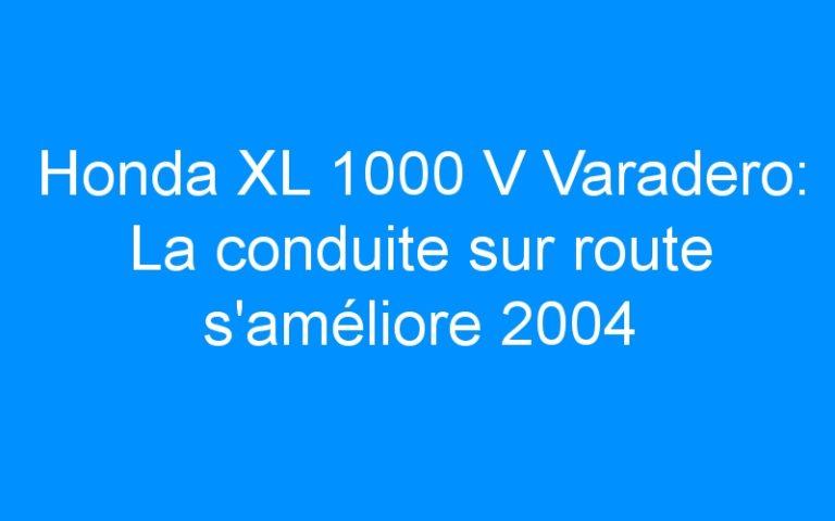 Honda XL 1000 V Varadero: La conduite sur route s'améliore 2004