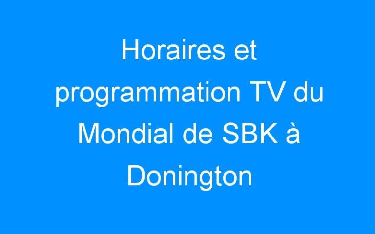 Horaires et programmation TV du Mondial de SBK à Donington