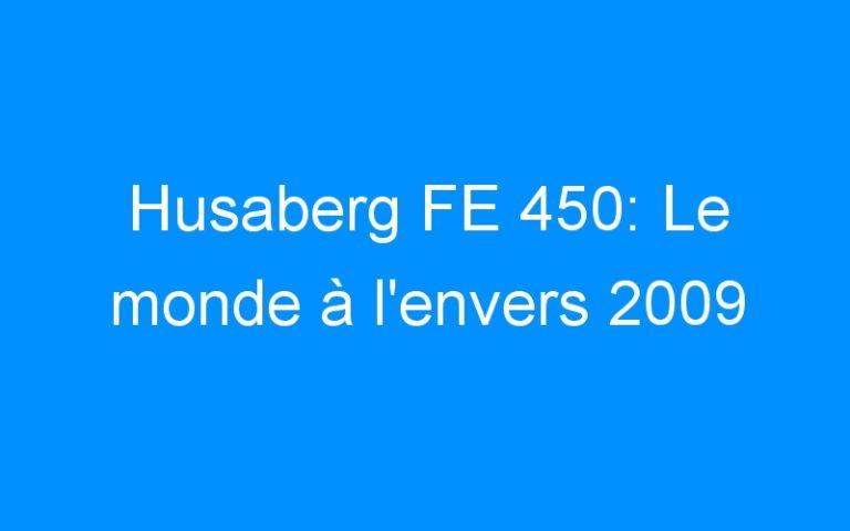 Husaberg FE 450: Le monde à l'envers 2009