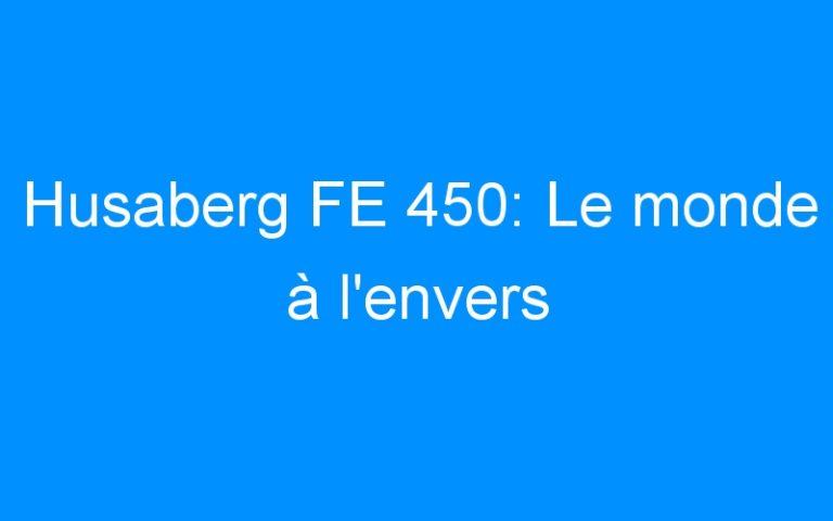 Husaberg FE 450: Le monde à l'envers