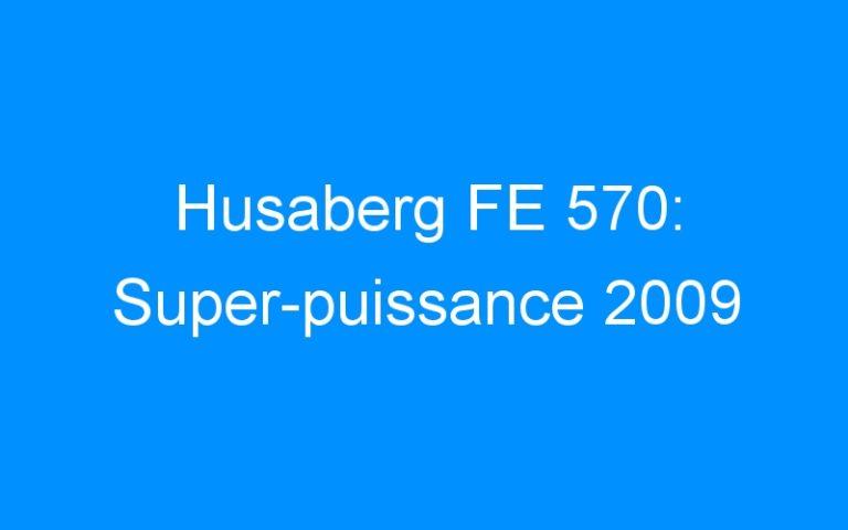 Husaberg FE 570: Super-puissance 2009